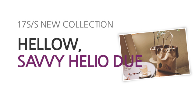 17S/S NEW COLLECTION - Hellow, SAVVY HELIO DUE
